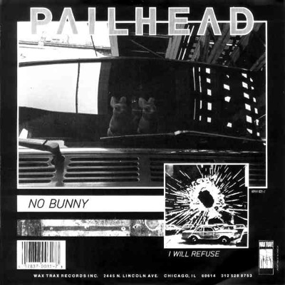 WAX 031 - Pailhead - I Will Refuse/No Bunny