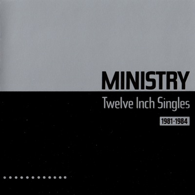 WAX 035 - Ministry - Twelve Inch Singles 1981-1984